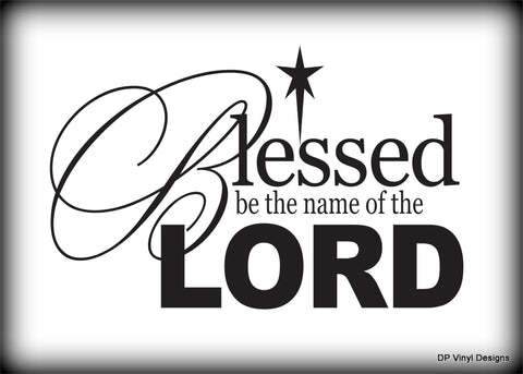 Custom Vinyl Wall Lettering Signs Decal Art & Graphics Blessed be the name of the Lord