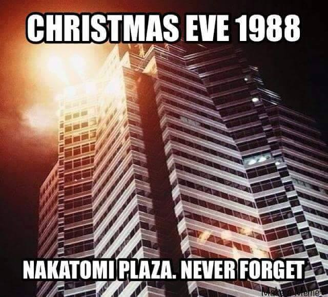 Die Hard Meme Christmas Eve 1988 Nakatomi Plaza Never Forget