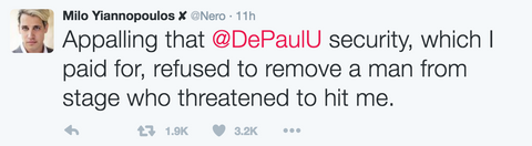 Milo Yiannopoulos ‏@Nero Appalling that @DePaulU security, which I paid for, refused to remove a man from stage who threatened to hit me.