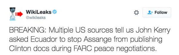 BREAKING: Multiple US sources tell us John Kerry asked Ecuador to stop Assange from publishing Clinton docs during FARC peace negotiations.