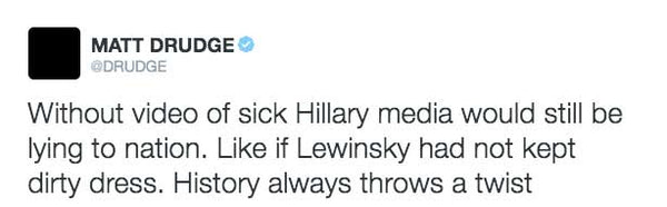 Without video of sick Hillary media would still be lying to nation. Like if Lewinsky had not kept dirty dress. History always throws a twist