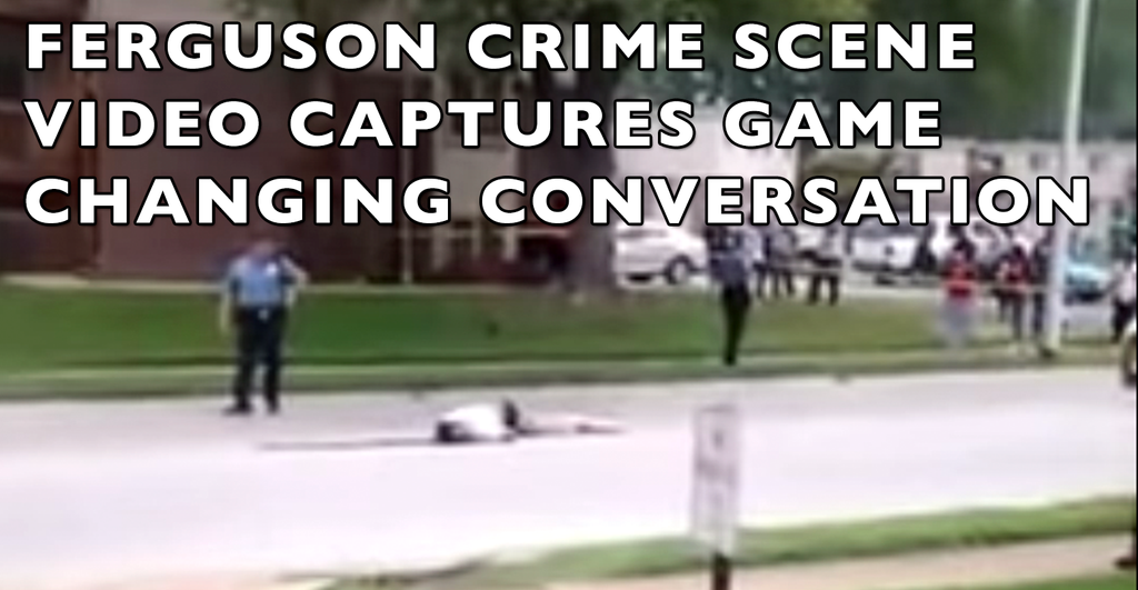 Ferguson Crime Scene Witness VIDEO Captures Game Changing Conversation