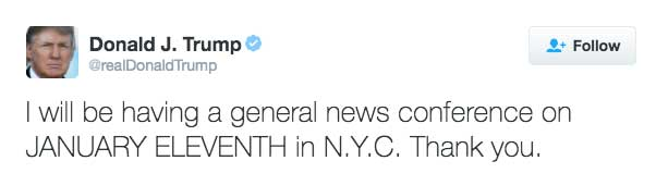 I will be having a general news conference on JANUARY ELEVENTH in N.Y.C. Thank you.