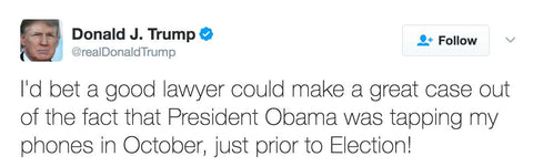 I'd bet a good lawyer could make a great case out of the fact that President Obama was tapping my phones in October, just prior to Election!