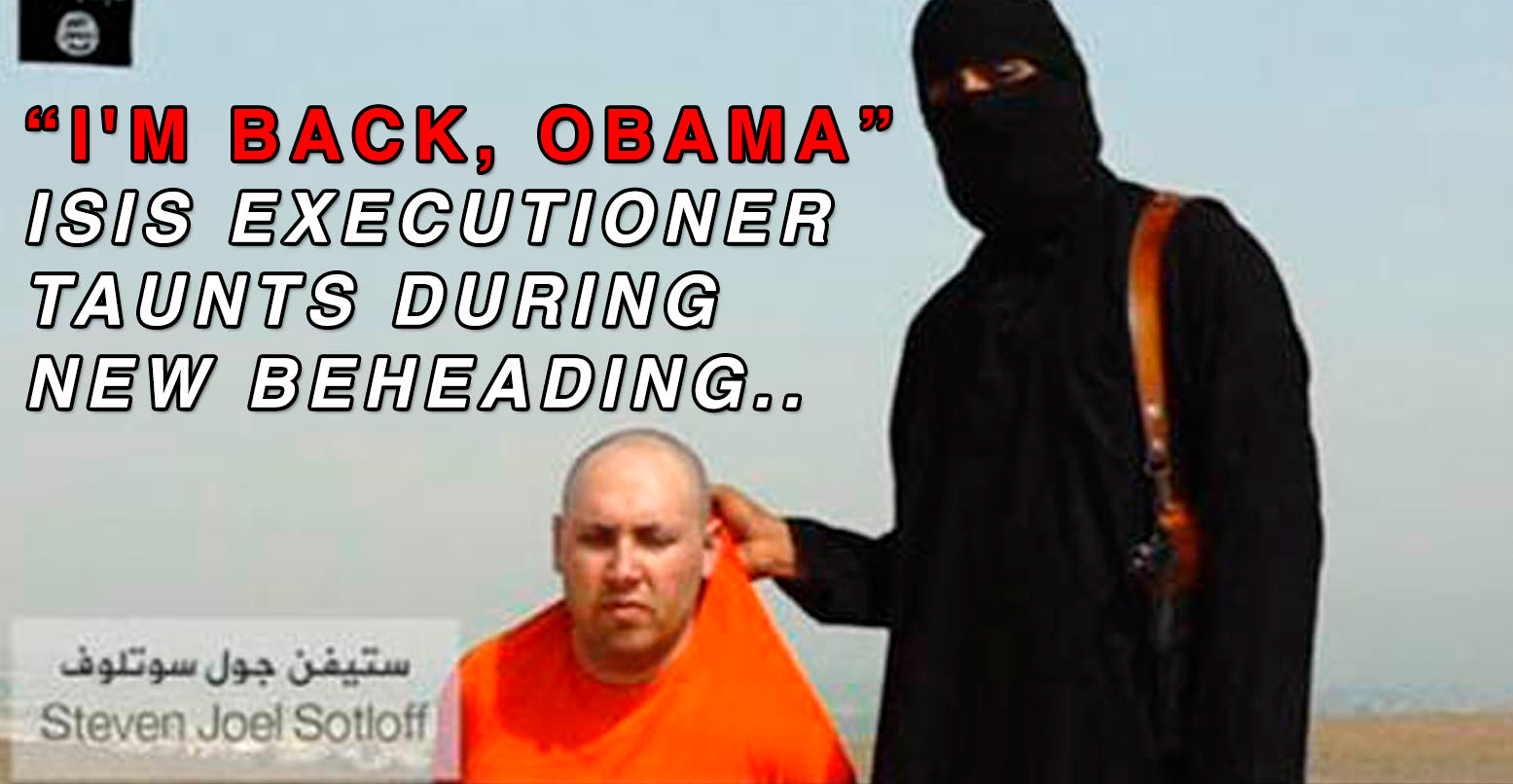 "VIDEO: ""I'M BACK, OBAMA"" ISIS Executioner Taunts During New Beheading"