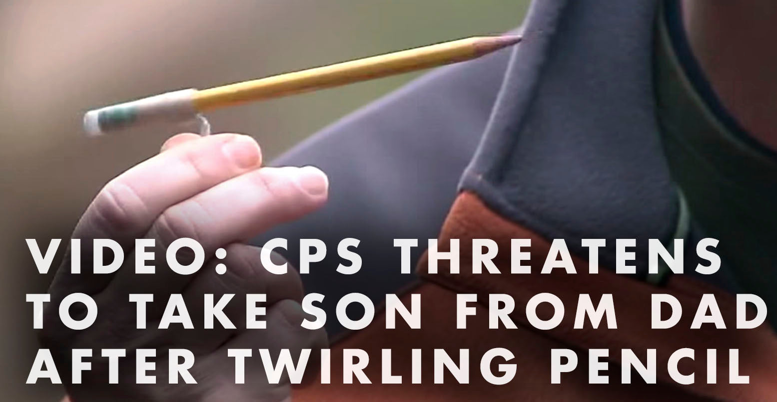 VIDEO: CPS Threatens To Take Son From Dad After Twirling Pencil