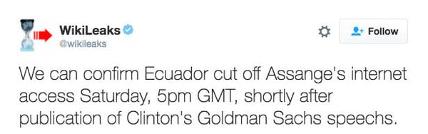 We can confirm Ecuador cut off Assange's internet access Saturday, 5pm GMT, shortly after publication of Clinton's Goldman Sachs speechs.