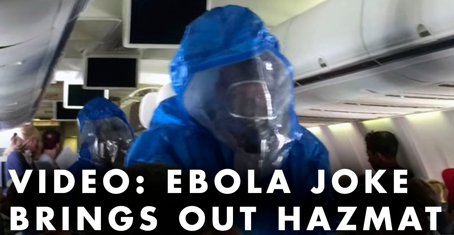 VIDEO: EBOLA JOKE BRINGS OUT HAZMAT ON AIRPLANE