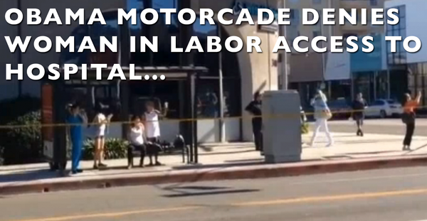 VIDEO: OBAMA MOTORCADE DENIES PREGNANT WOMAN IN LABOR ACCESS TO HOSPITAL