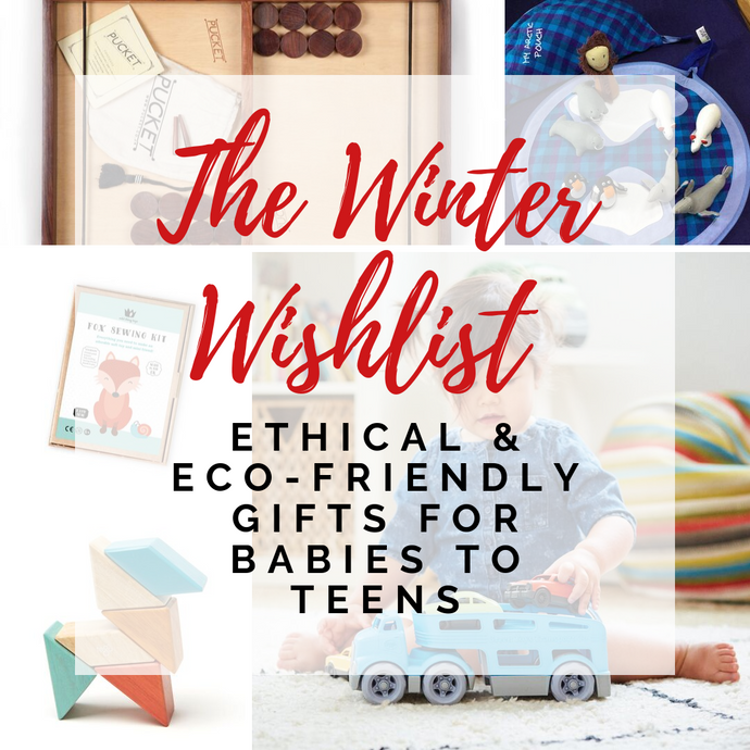 The Winter Wishlist - Ethical and Eco-friendly Gifts for Babies, Children and Teens