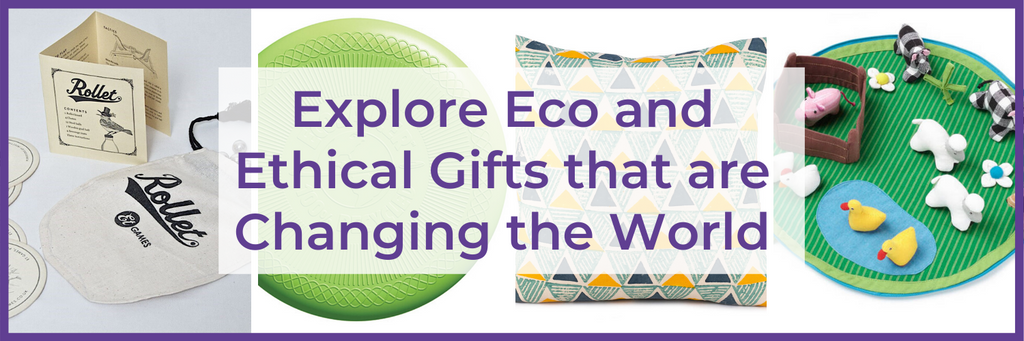 Images of products and text: Explore Eco and Ethical Gifts That Are Changing The World