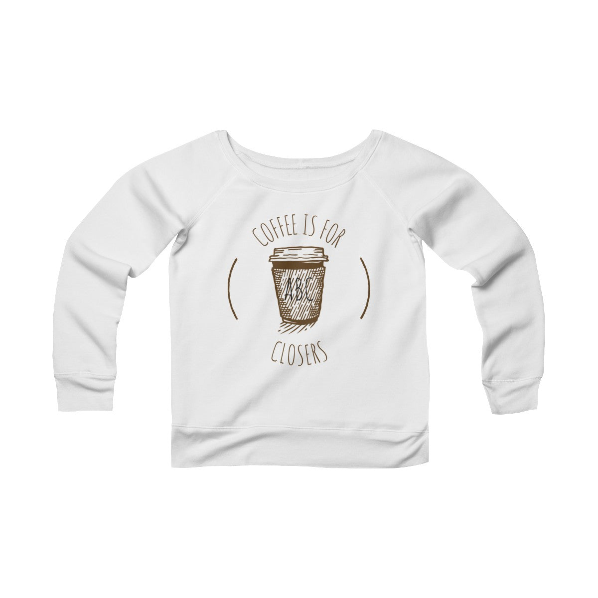 Coffee Is For Closers Women's Sponge Fleece Wide Neck Sweatshirt