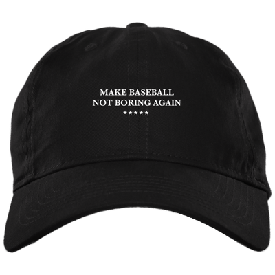 ea7fd103b85 Make Baseball Not Boring Again Brushed Twill Unstructured Dad Cap ...