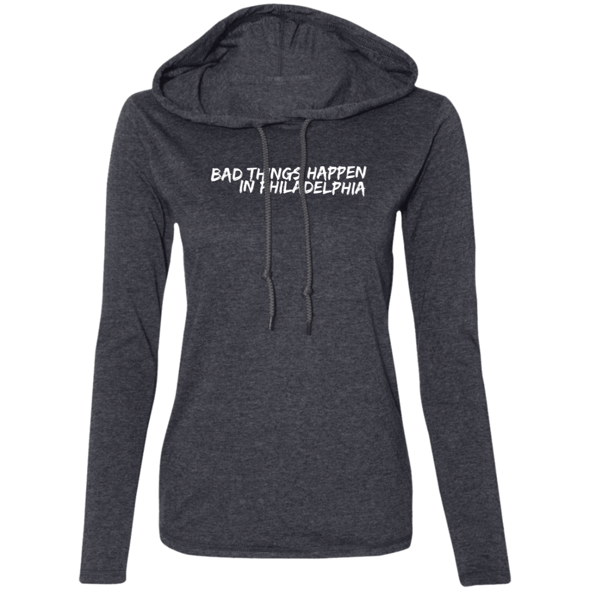 Bad Things Happen in Philadelphia Ladies' LS T-Shirt Hoodie