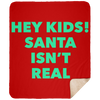 Hey Kids Santa Isnt Real Medium Premium Sherpa Blanket