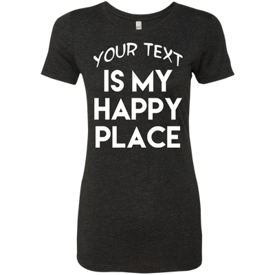 Customize Your Is My Happy Place Ladies' Triblend T-Shirt