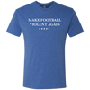 Make Football Violent Again Men's Triblend T-Shirt