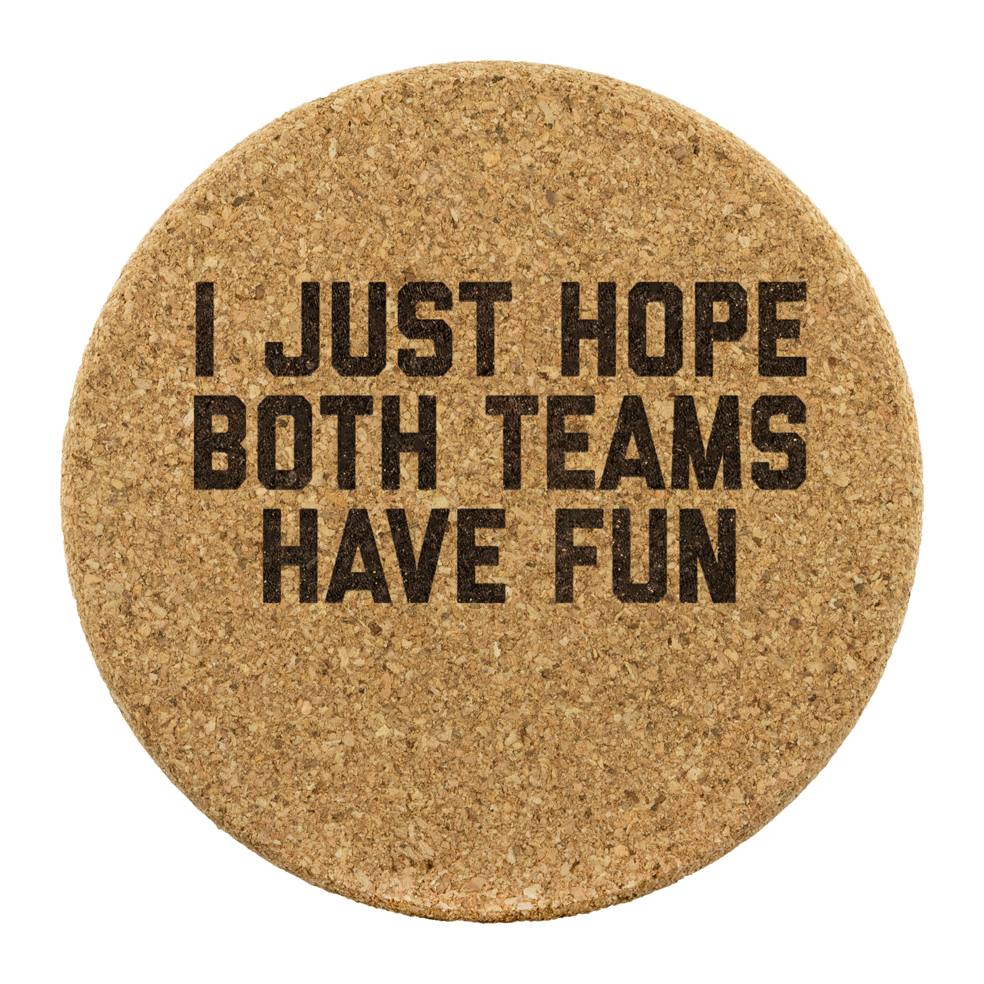 I Just Hope Both Teams Have Fun Round Cork Coasters
