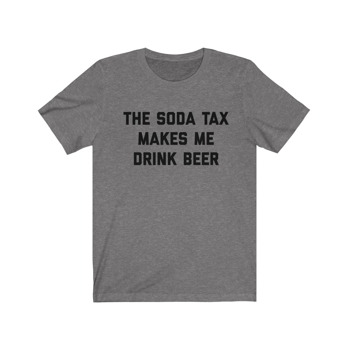 The Soda Tax Makes Me Drink Beer Unisex Jersey Short Sleeve Tee
