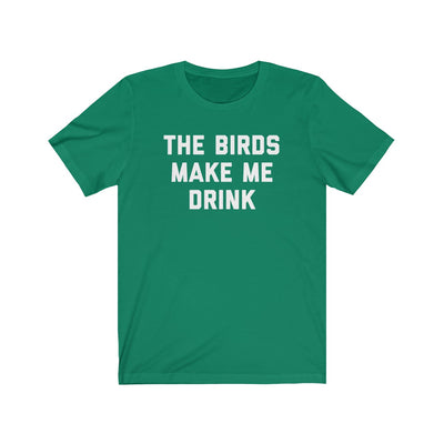 The Birds Make Me Drink Unisex Jersey Short Sleeve Tee