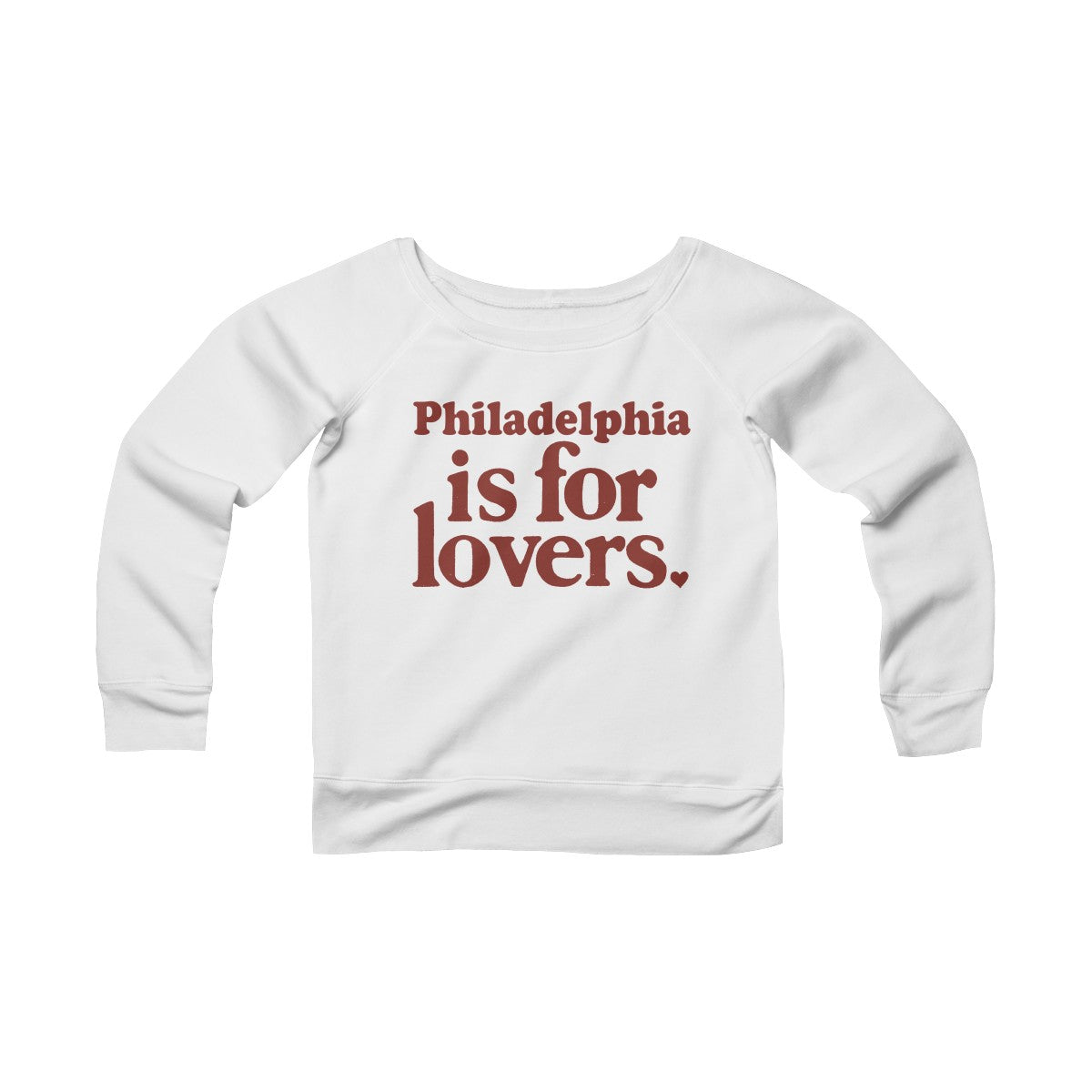 Philadelphia is For Lovers Women's Sponge Fleece Wide Neck Sweatshirt