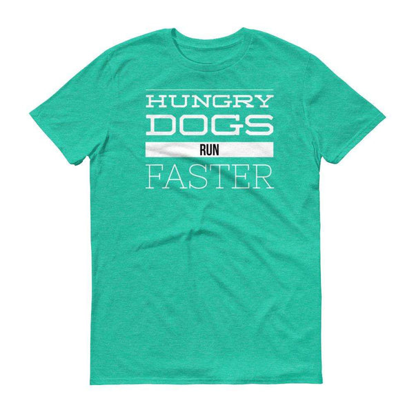 Hungry Dogs Run Faster Short-Sleeve T-Shirt