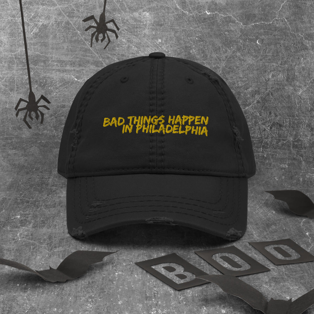 Bad Things Happen in Philadelphia Distressed Dad Hat