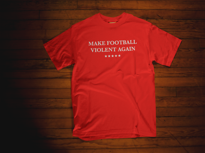 Make Football Violent Again T-Shirt