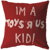 I'm A Toys R Us Kid Pillow