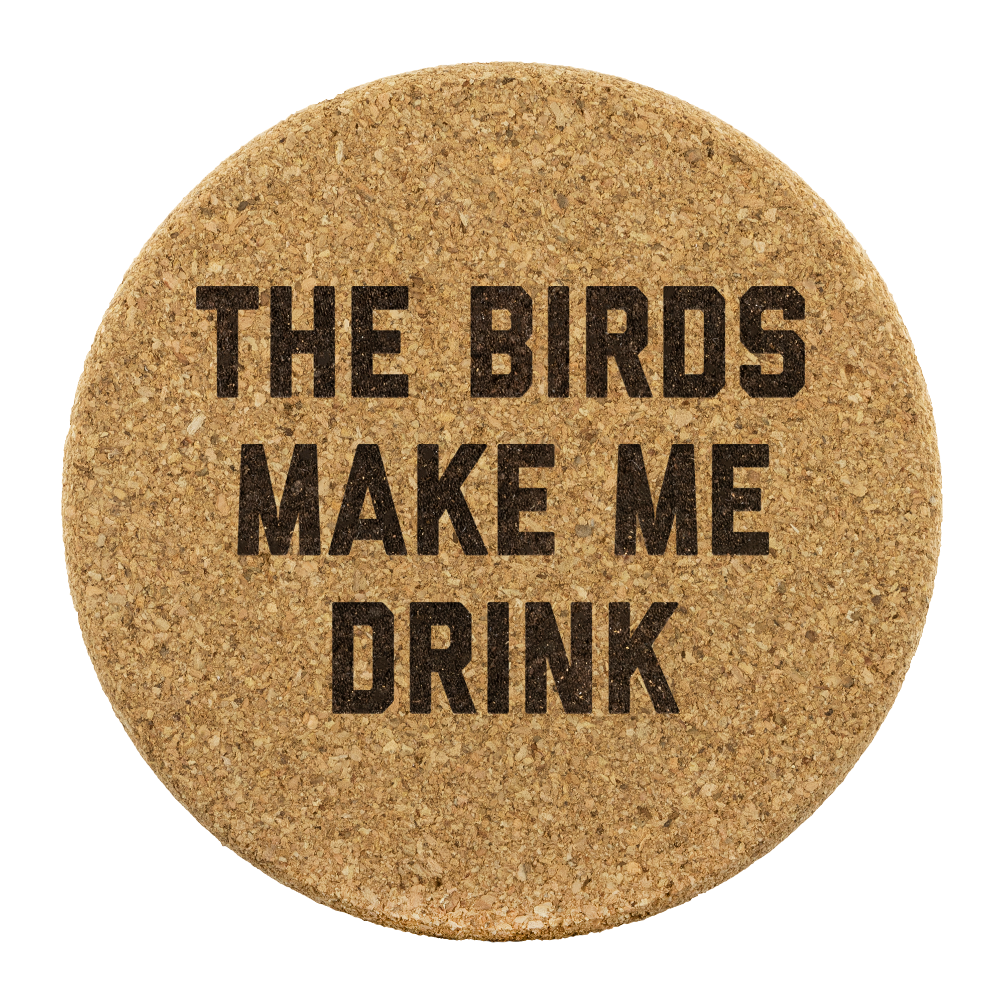 The Birds Make Me Drink Round Cork Coasters