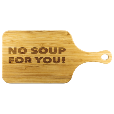 No Soup For You Cutting Board With Handle