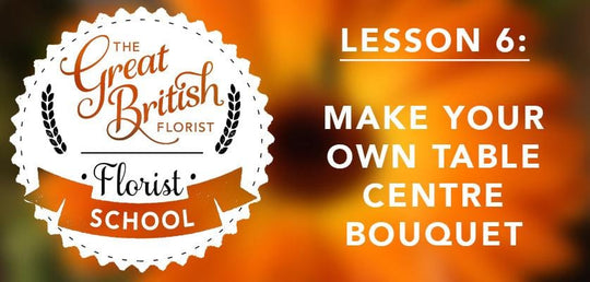 Florist School - Lesson 6 - Make Your Own Table Centre Bouquet