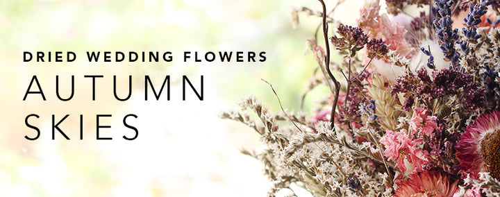 Our Autumn Skies Dried Wedding Flowers Range