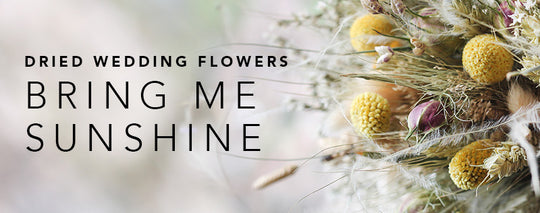 Our Bring Me Sunshine Dried Wedding Flower Range
