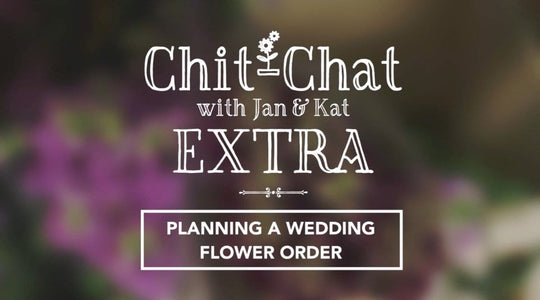 Planning a Wedding Flower Order  | Chit-Chat with Jan and Kat EXTRA