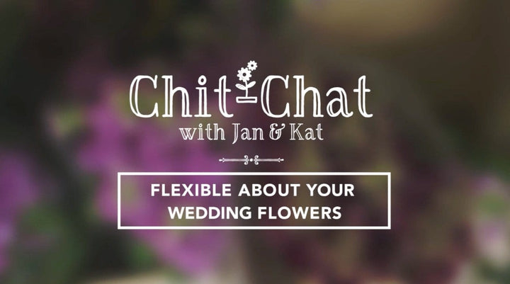 Flexible About Flowers | Chit-Chat with Jan and Kat