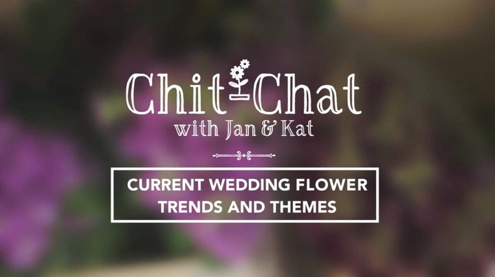 Wedding Flower Themes and Trends | Chit-Chat with Jan and Kat