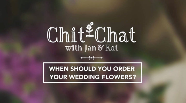 When should you Order your Wedding Flowers? | Chit-Chat with Jan and Kat