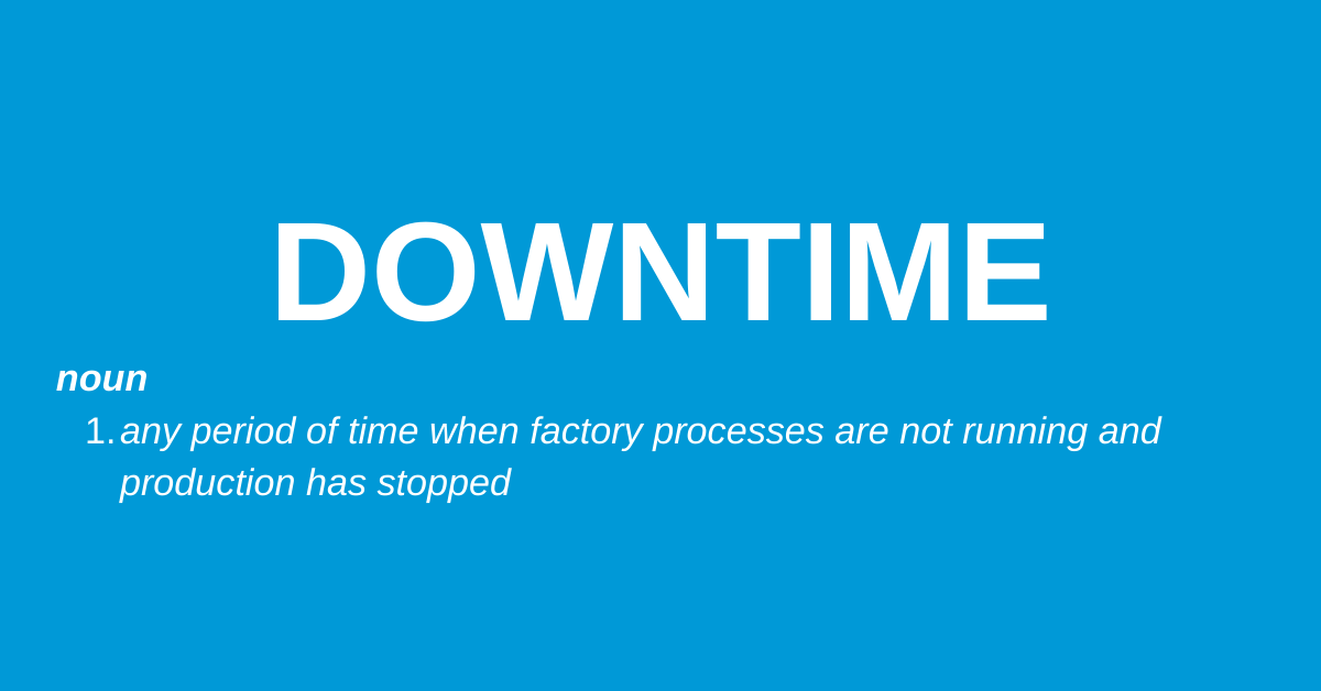 Downtime: any period of time when factory processes are not running and production has stopped