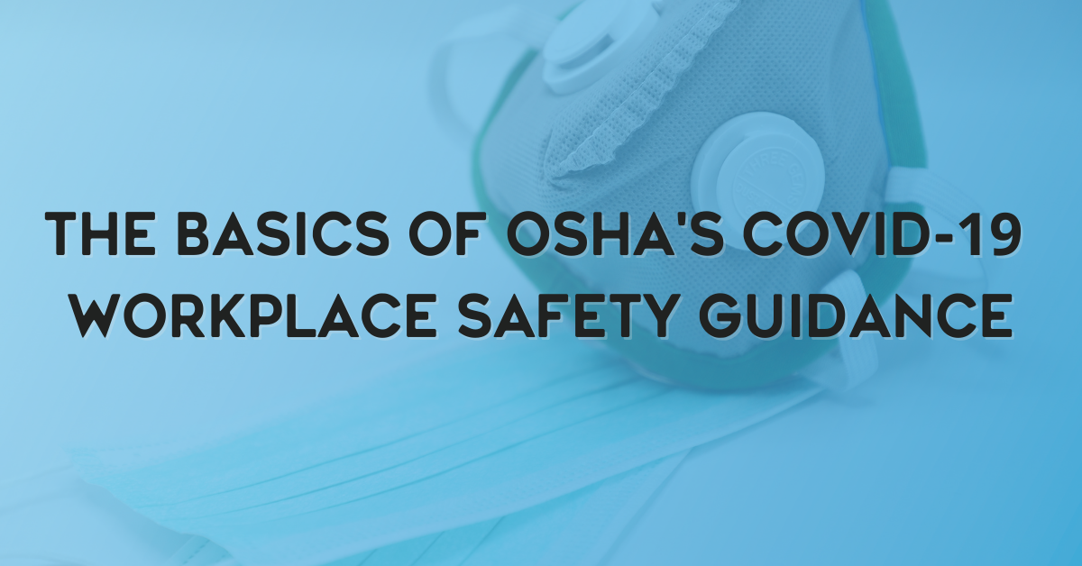 The Basics of OSHA's COVID-19 Workplace Safety Guidance
