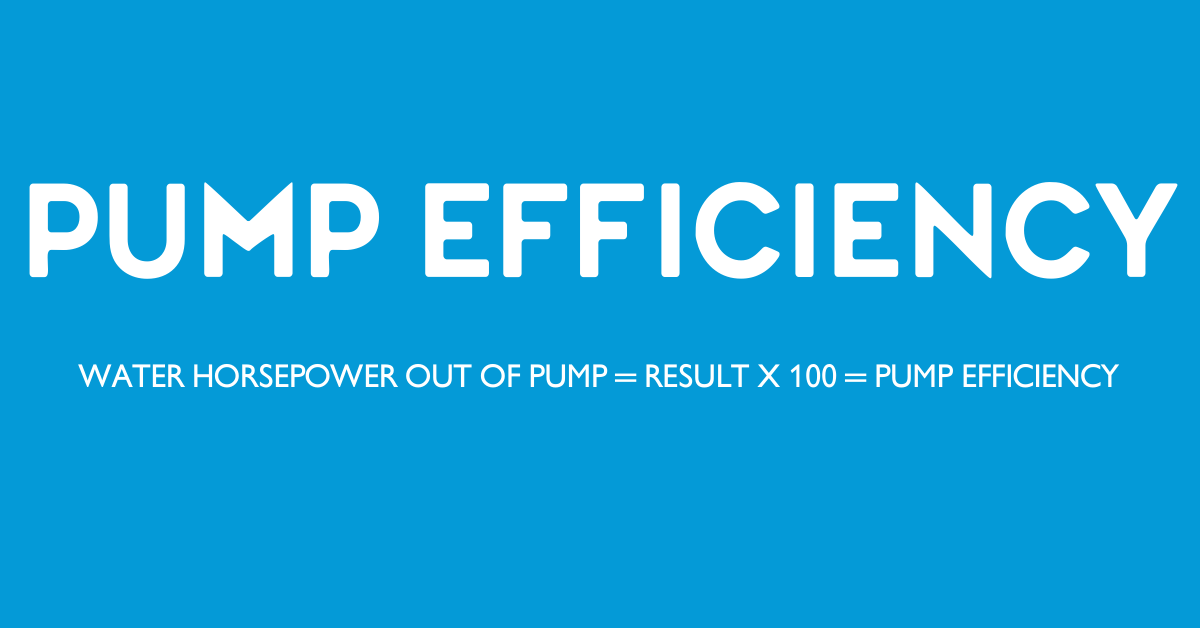 Formula for calculating pump efficiency: Water horsepower out of pump = result x 100 = pump efficiency