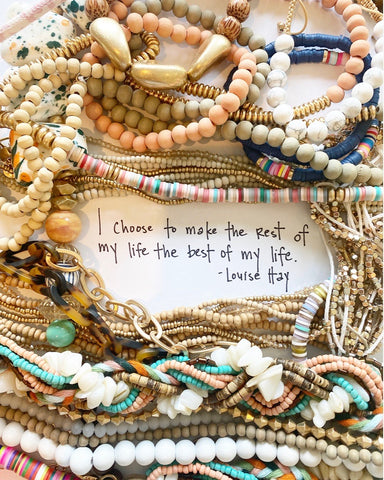 """I choose to make the rest of my life the best of my life."" -Louise Hay"