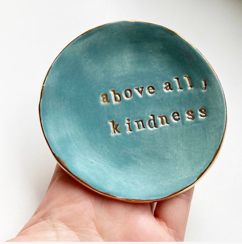 Above All, Kindness Jewelry Dish (and free bracelet)