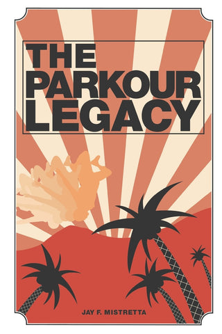 """The Parkour Legacy"" by Jay F. Mistretta"