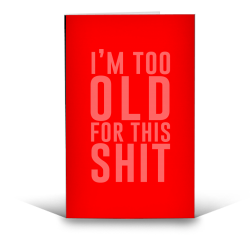 I'm Too Old For This Shit - Greetings Card