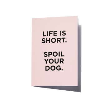Harlow Harry Greeting Card - Life Is Short.  Spoil Your Dog