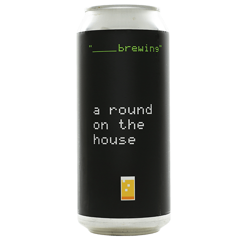 Blank Brewing A Round on the House