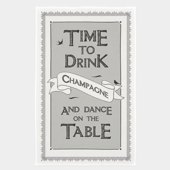 """Time to Drink Champagne .."" Tea Towel 