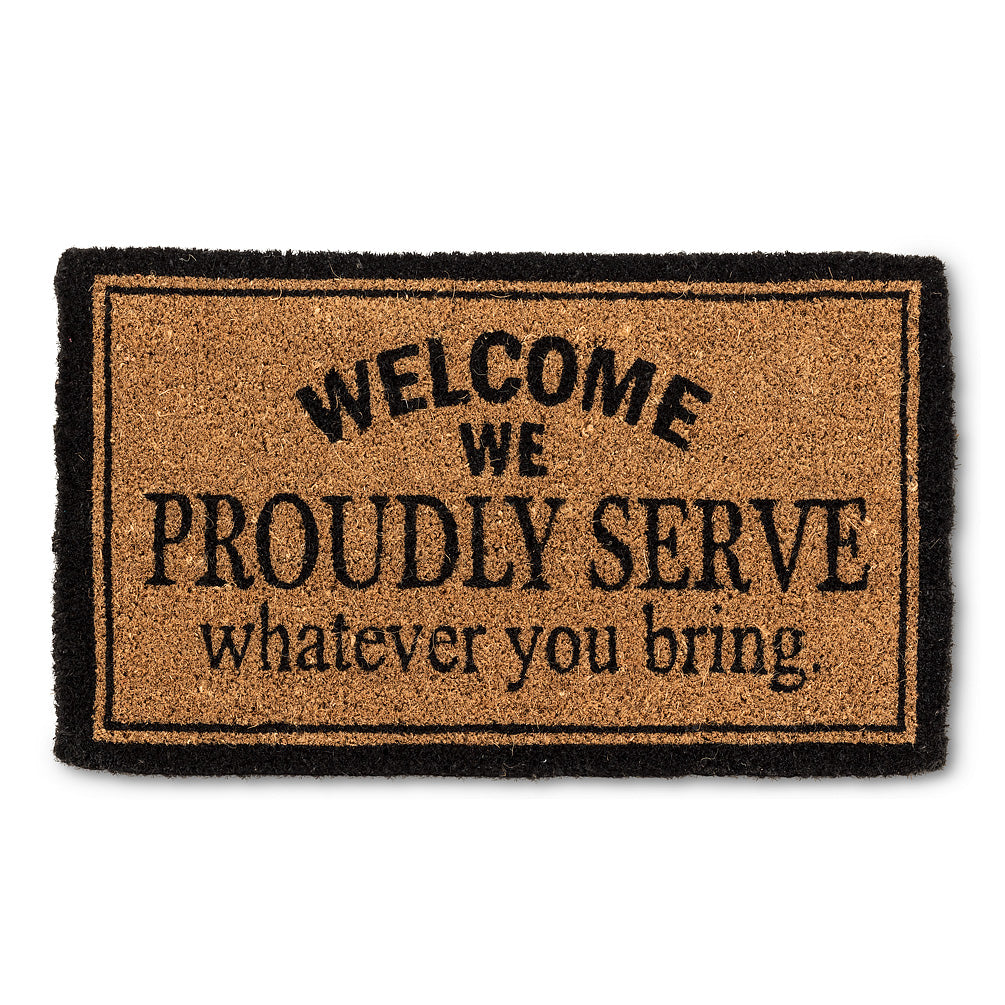"""We Proudly Serve whatever you bring""  Doormat"