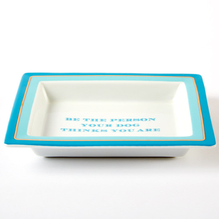 """Be the person your dog thinks you are""  Porcelain Tray"